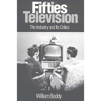Fifties Television - The Industry and Its Critics by William Boddy - 9