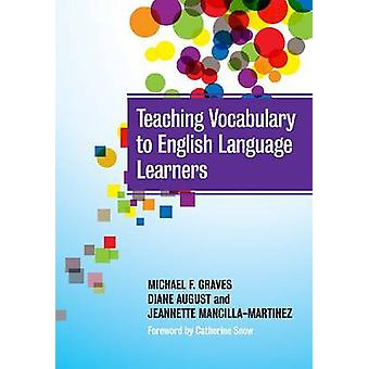 Teaching Vocabulary to English Language Learners by Michael F. Graves