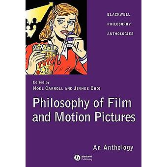 The Philosophy of Film and Motion Pictures - An Anthology by Jinhee Ch