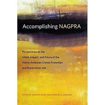 Accomplishing NAGPRA: Perspectives on the Intent, Impact, and Future of the Native American Graves Protection...