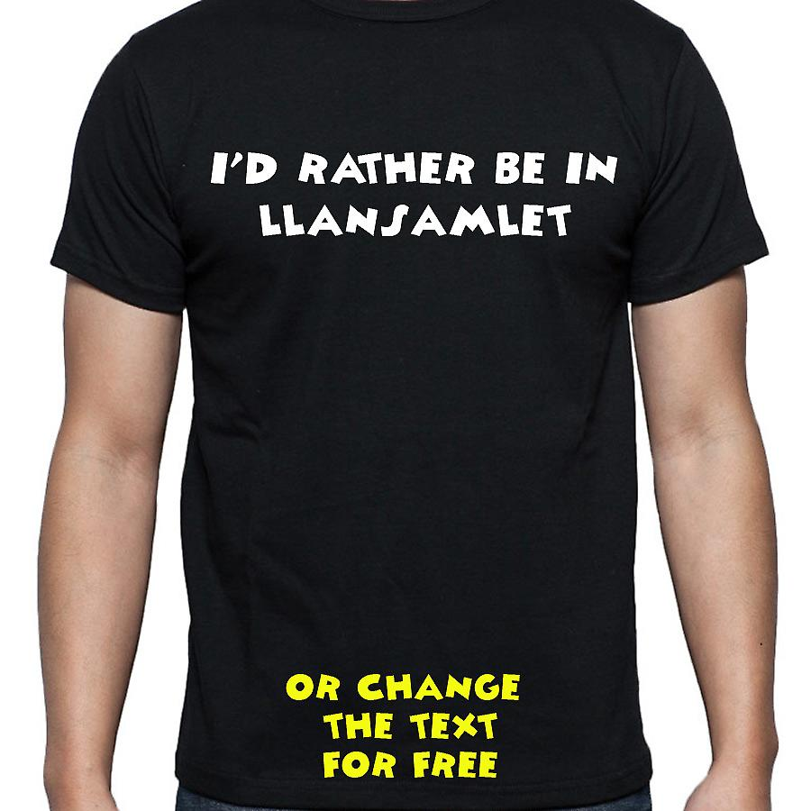 I'd Rather Be In Llansamlet Black Hand Printed T shirt