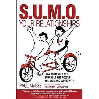 S.U.M.O. Uw relaties: Hoe te behandelen niet de mensen u wonen en werken met wurgen