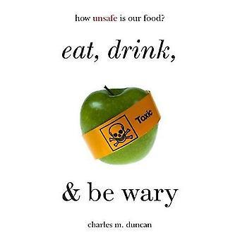 Syödä, juoda ja olla varovainen: Miten arveluttavia elintarvikkeemme ovat?