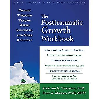 The Post-Traumatic Growth Workbook: Coming Through Trauma Wiser, Stronger, and� More Resilient
