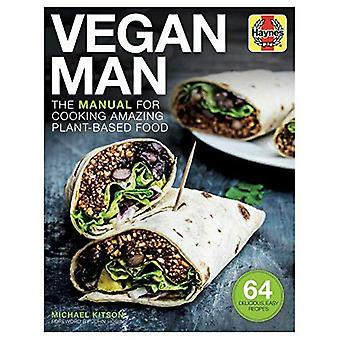 Vegan Man Manual: A Guide to Vegan Living, from What� to Cook and What to Avoid
