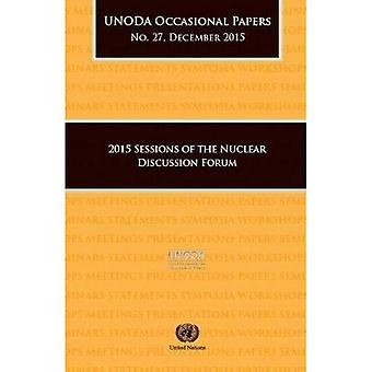 2015 sessions of the Nuclear Discussion Forum (UNODA occasional papers)