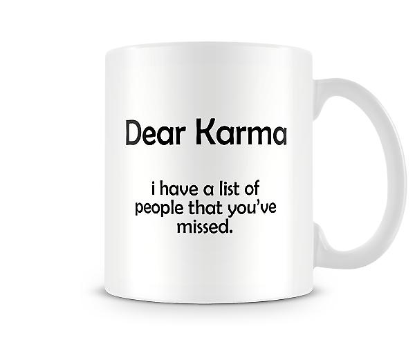 Decorative Dear Karma I Have A List Of People You've Missed Mug
