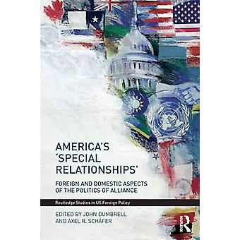Americas Special Relationships  Foreign and Domestic Aspects of the Politics of Alliance by Dumbrell & John