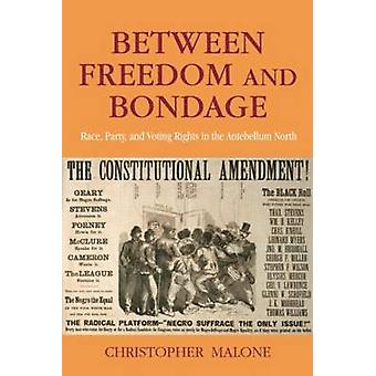 Between Freedom and Bondage Race Party and Voting Rights in the Antebellum North by Malone & Christopher
