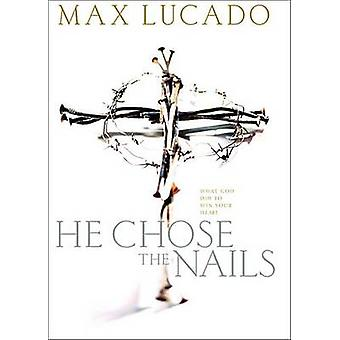 Ha scelto le unghie quello che Dio ha fatto per vincere il tuo cuore di Lucado & Max