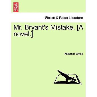 Mr. Bryants Mistake. A Novel. by Wylde & Katharine