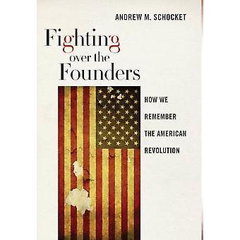 Taistelevat perustajat, miten me muistamme Amerikan vallankumous by Schocket & maot.