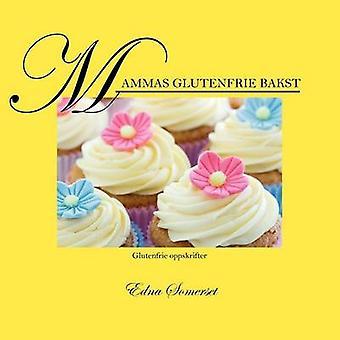 Mammas glutenfrie bakst Glutenfrie oppskrifter av Somerset & Edna