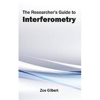 The Researchers Guide to Interferometry by Gilbert & Zoe