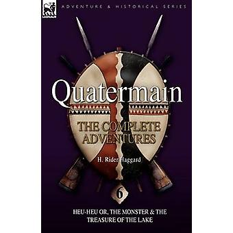 Quatermain  the Complete Adventures 6HeuHeu or the Monster  The Treasure of the Lake by Haggard & H. Rider