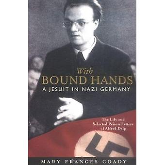 With Bound Hands - A Jesuit in Nazi Germany (New edition) by Mary Fran