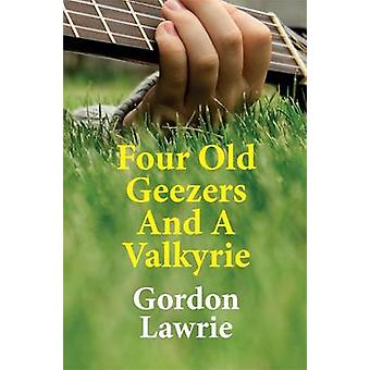 Four Old Geezers and a Valkyrie by Gordon Lawrie - 9780993026201 Book