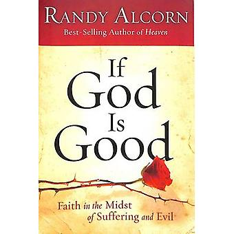 If God is Good - Faith in the Midst of Suffering and Evil by Randy Alc