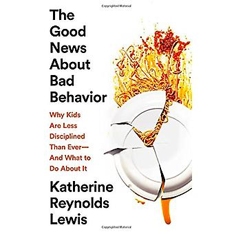 The Good News about Bad Behavior - Why Kids Are Less Disciplined Than