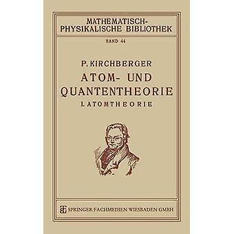 Atom Und Quantentheorie I. Atomtheorie par Kirchberger et Paul