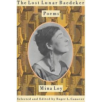 The Lost Lunar Baedeker - Poems of Mina Loy by Mina Loy - Roger L Cono