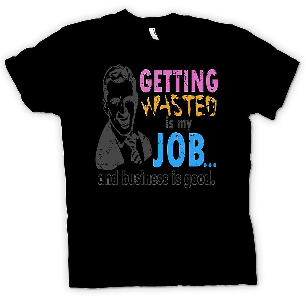 Mens T-shirt - Getting Wasted Is My Job - And Business Is Good