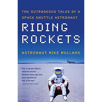 Riding Rockets - The Outrageous Tales of a Space Shuttle Astronaut by