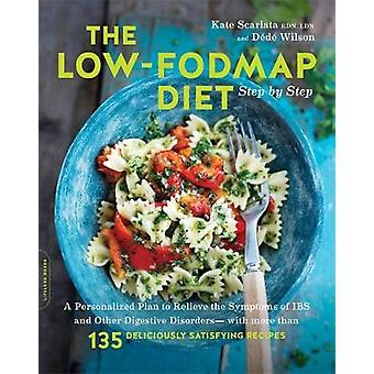The Low-FODMAP Diet Step by Step - A Personalized Plan to Relieve the