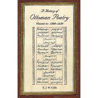A History of Ottoman Poetry - 1700-1850 - Volume IV by E. J. W. Gibb -