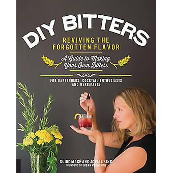 DIY Bitters - Reviving the Forgotten Flavor - A Guide to Making Your O