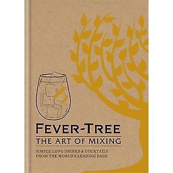 Fever Tree - el arte de mezclar - Simple cubatas y cócteles de t