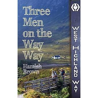 Three Men on the Way Way - A Story of Walking the West Highland Way by