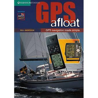 GPS Afloat - GPS Navigation Made Simple by Bill Anderson - 97818986609
