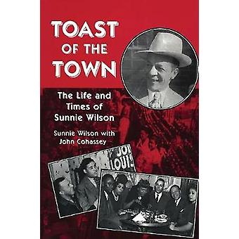 Toast of the Town - The Life and Times of Sunnie Wilson by Sunnie Wils