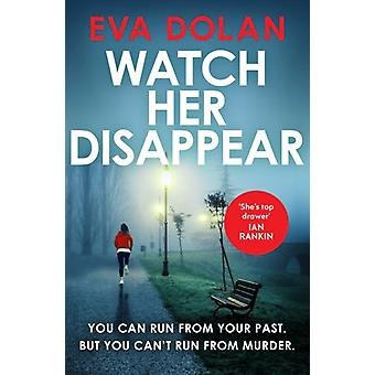 Watch Her Disappear by Eva Dolan - 9781784701772 Book