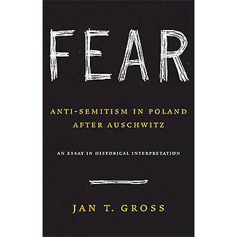 Fear - Anti-Semitism in Poland After Auschwitz - an Essay in Historica