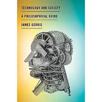 Technologie et société - un Guide philosophique par la technologie et la Socie
