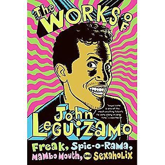 The Works of John Leguizamo: Freak, Spic-O-Rama, Mambo Mouth, and Sexaholix: Freak, Spic-o-rama, Mambo Mouth and Sexaholic