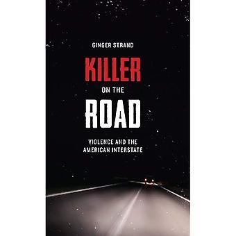 Killer på vejen: vold og amerikansk Interstate (at opdage Amerika)