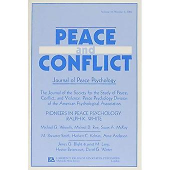 Pioneers of Peace Psychology Ralph K. White a Special Issue of Peace And Conflict Journal of...