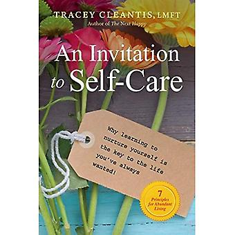 An Invitation to Self-Care:� Why Learning to Nurture Yourself Is the Key to the Life You've Always Wanted, 7 Principles for Abundant Living