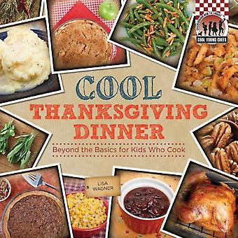 Cool Thanksgiving Dinner: Beyond the Basics for Kids Who Cook (Checkerboard How-To Library: Cool Young Chefs)