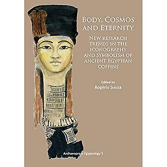 Body, Cosmos and Eternity: New Trends of Research on Iconography and Symbolism of Ancient Egyptian Coffins (Archaeopress...