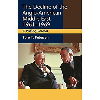 The Decline of the Anglo-American Middle East, 1961-1969: A Willing Retreat