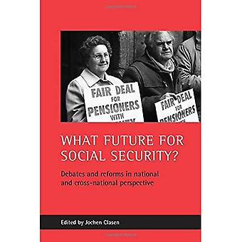 What Future for Social Security?: Debates and Reforms in National and Cross-national Perspective