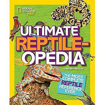 Ultimata Reptileopedia: Mest kompletta reptil hänvisningen någonsin (nationella Geograpic barn)
