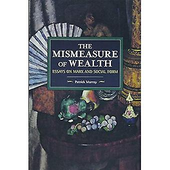 The Mismeasure of Wealth: Essays on Marx and Social Form