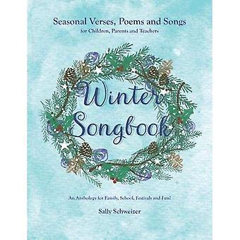 Songbook hiver: Versets saisonniers, des poèmes et chansons pour les enfants, les Parents et les enseignants. Une anthologie pour famille, école, fêtes et Fun!