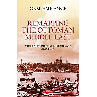 Remapping the Ottoman Middle East by Cem Emrence