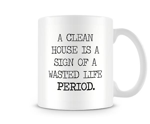 Decorative Writing Clean House Sign Of Wasted Life Mug